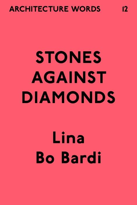 Architecture Words 12: Lina Bo Bardi. Stones AgainstDiamonds